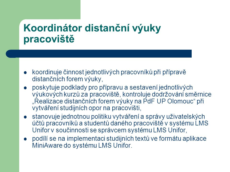 Koordinátor distanční výuky pracoviště koordinuje činnost jednotlivých pracovníků při přípravě distančních forem výuky, poskytuje podklady pro příprav