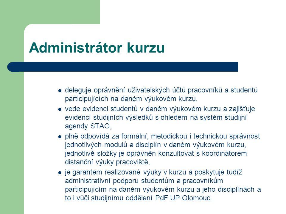 Administrátor kurzu deleguje oprávnění uživatelských účtů pracovníků a studentů participujících na daném výukovém kurzu, vede evidenci studentů v dané