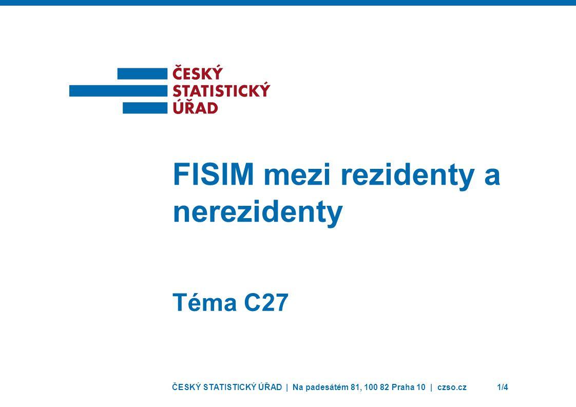 ČESKÝ STATISTICKÝ ÚŘAD | Na padesátém 81, 100 82 Praha 10 | czso.cz1/4 Téma C27 FISIM mezi rezidenty a nerezidenty