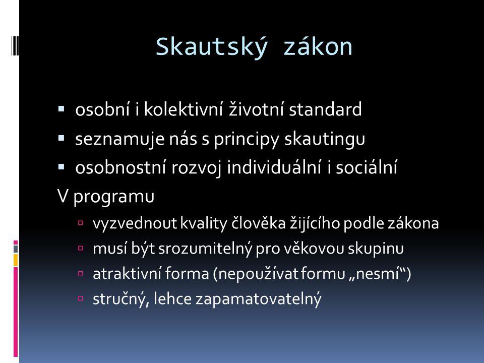 Skautský zákon  osobní i kolektivní životní standard  seznamuje nás s principy skautingu  osobnostní rozvoj individuální i sociální V programu  vy
