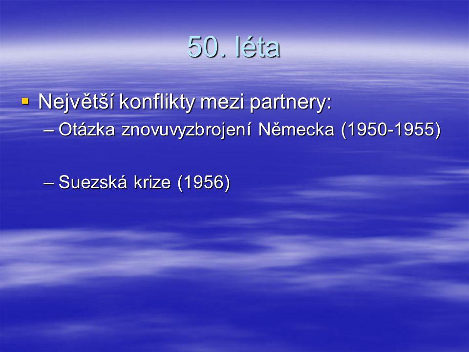 50. léta  Největší konflikty mezi partnery: –Otázka znovuvyzbrojení Německa (1950-1955) –Suezská krize (1956)