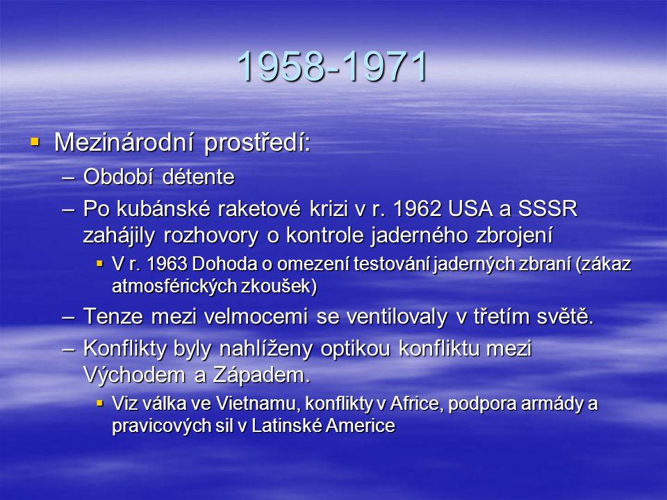 1958-1971  Mezinárodní prostředí: –Období détente –Po kubánské raketové krizi v r. 1962 USA a SSSR zahájily rozhovory o kontrole jaderného zbrojení 
