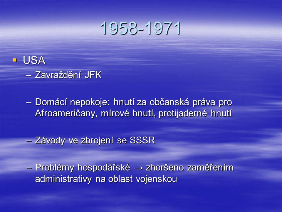 1958-1971  USA –Zavraždění JFK –Domácí nepokoje: hnutí za občanská práva pro Afroameričany, mírové hnutí, protijaderné hnutí –Závody ve zbrojení se S