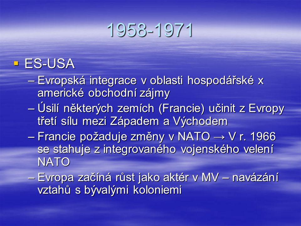 1958-1971  ES-USA –Evropská integrace v oblasti hospodářské x americké obchodní zájmy –Úsilí některých zemích (Francie) učinit z Evropy třetí sílu me