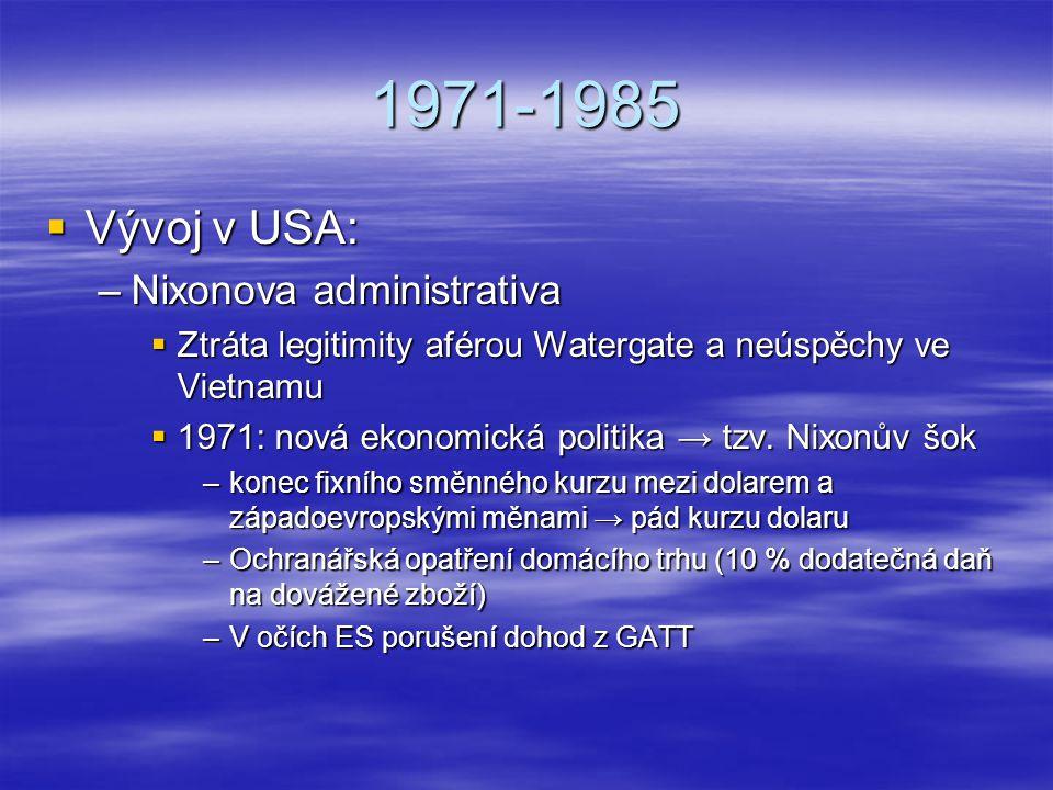 1971-1985  Vývoj v USA: –Nixonova administrativa  Ztráta legitimity aférou Watergate a neúspěchy ve Vietnamu  1971: nová ekonomická politika → tzv.