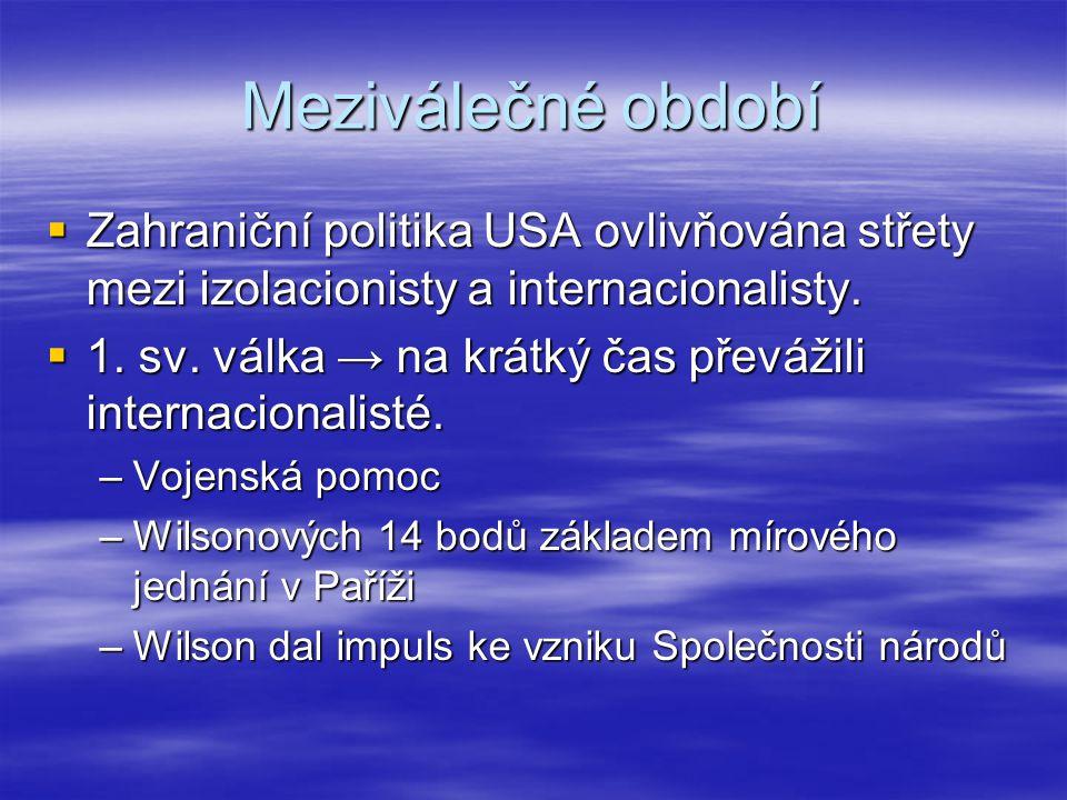Meziválečné období  Zahraniční politika USA ovlivňována střety mezi izolacionisty a internacionalisty.  1. sv. válka → na krátký čas převážili inter