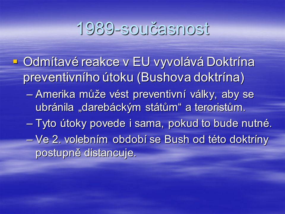 1989-současnost  Odmítavé reakce v EU vyvolává Doktrína preventivního útoku (Bushova doktrína) –Amerika může vést preventivní války, aby se ubránila