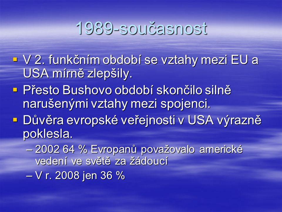 1989-současnost  V 2. funkčním období se vztahy mezi EU a USA mírně zlepšily.  Přesto Bushovo období skončilo silně narušenými vztahy mezi spojenci.