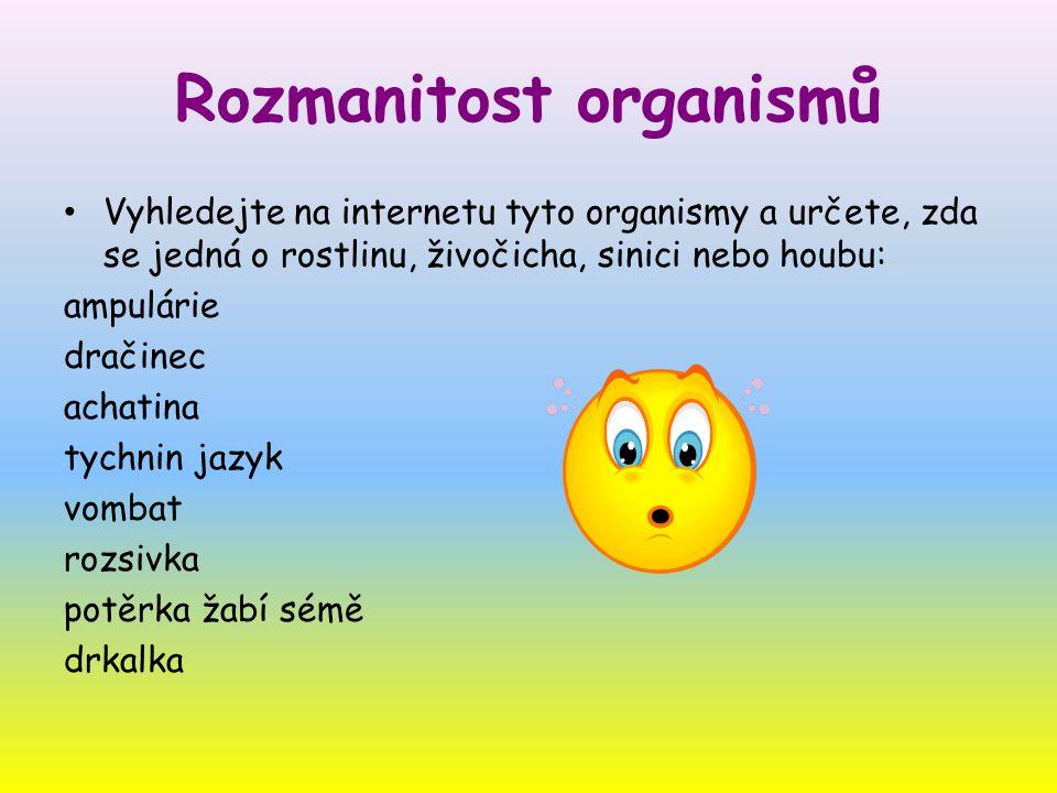 Rozmanitost organismů Vyhledejte na internetu tyto organismy a určete, zda se jedná o rostlinu, živočicha, sinici nebo houbu: ampulárie dračinec achat