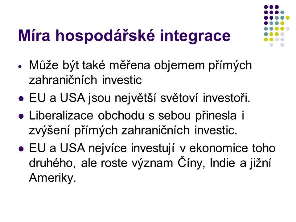 Míra hospodářské integrace  Může být také měřena objemem přímých zahraničních investic EU a USA jsou největší světoví investoři.