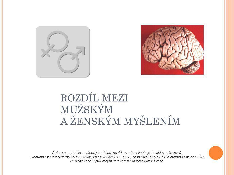DOPORUČENÍ: Jako motivaci je možné použít dokument vysílaný Českou televizí Tajemství pohlaví – Rozdíly v myšlení.