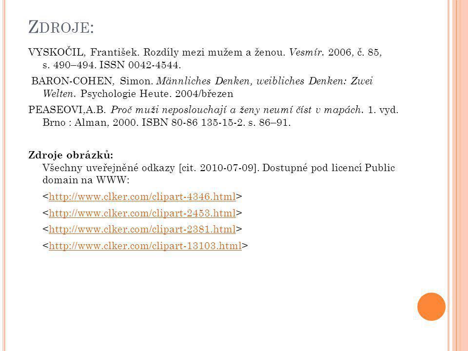 Z DROJE : VYSKOČIL, František. Rozdíly mezi mužem a ženou. Vesmír. 2006, č. 85, s. 490–494. ISSN 0042-4544. BARON-COHEN, Simon. Männliches Denken, wei