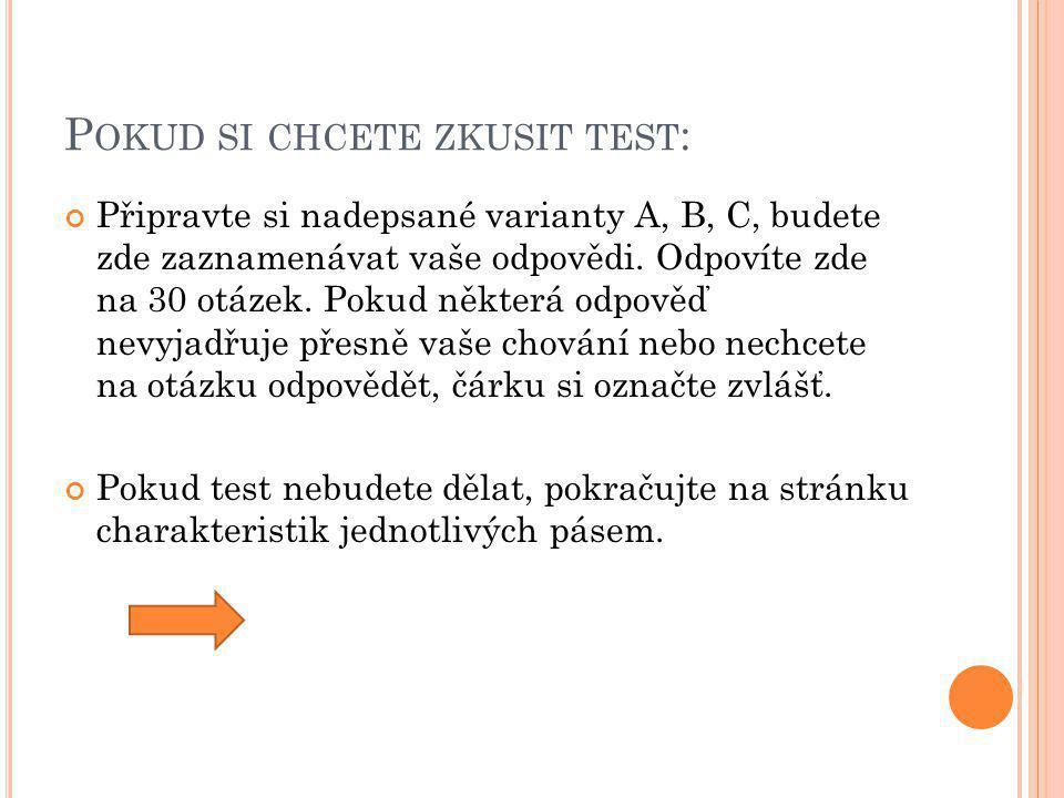 P OKUD SI CHCETE ZKUSIT TEST : Připravte si nadepsané varianty A, B, C, budete zde zaznamenávat vaše odpovědi. Odpovíte zde na 30 otázek. Pokud někter