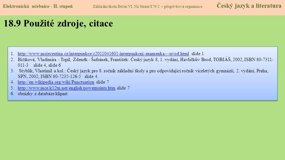 18.9 Použité zdroje, citace 1.http://www.mojecestina.cz/interpunkce/c2011041601-interpunkcni-znamenka---uvod.html slide 1http://www.mojecestina.cz/int