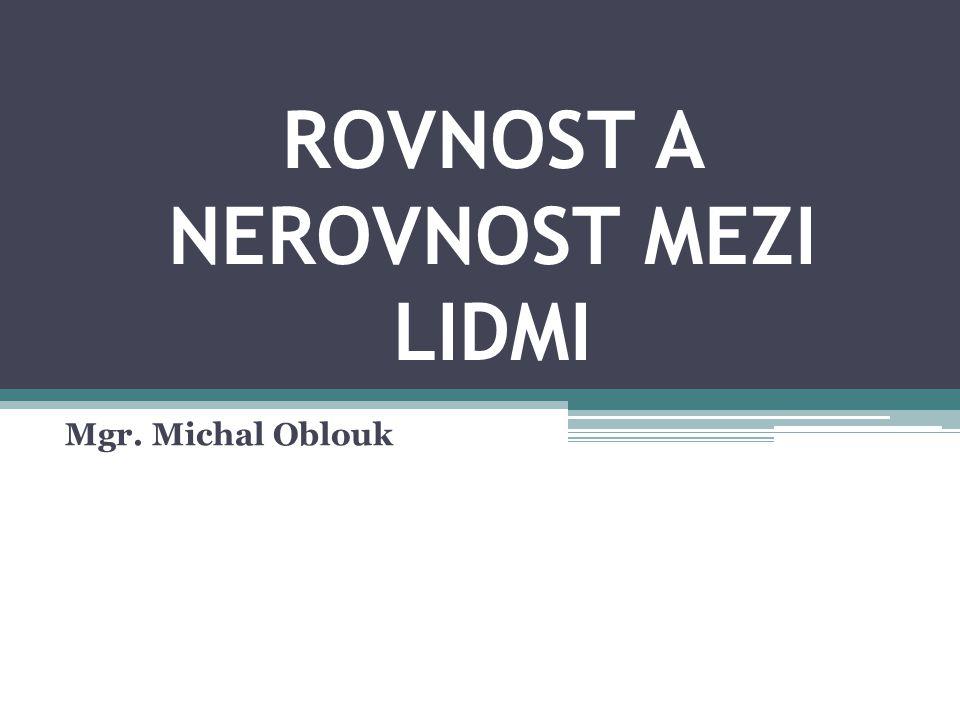 ROVNOST A NEROVNOST MEZI LIDMI Mgr. Michal Oblouk