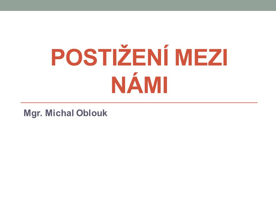 POSTIŽENÍ MEZI NÁMI Mgr. Michal Oblouk