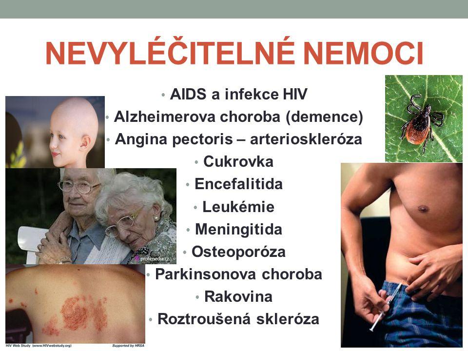 NEVYLÉČITELNÉ NEMOCI AIDS a infekce HIV Alzheimerova choroba (demence) Angina pectoris – arterioskleróza Cukrovka Encefalitida Leukémie Meningitida Os