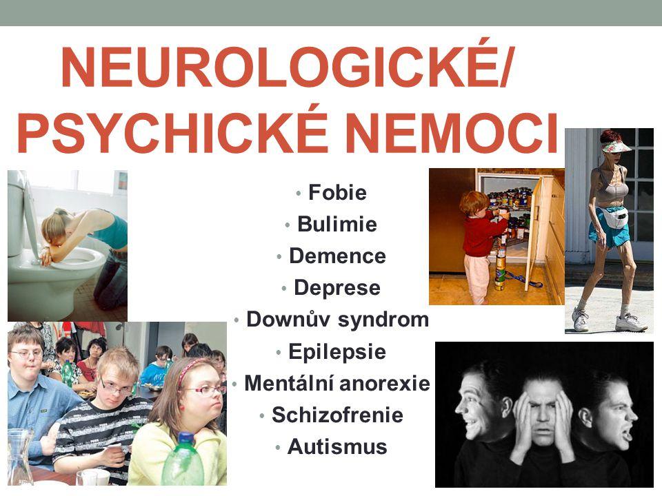 NEUROLOGICKÉ/ PSYCHICKÉ NEMOCI Fobie Bulimie Demence Deprese Downův syndrom Epilepsie Mentální anorexie Schizofrenie Autismus
