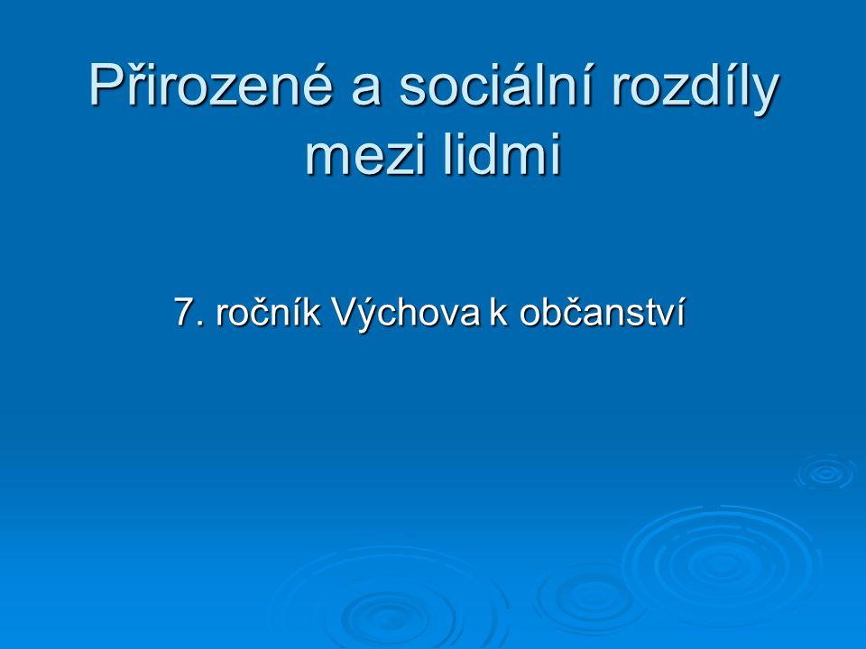Přirozené a sociální rozdíly mezi lidmi 7. ročník Výchova k občanství
