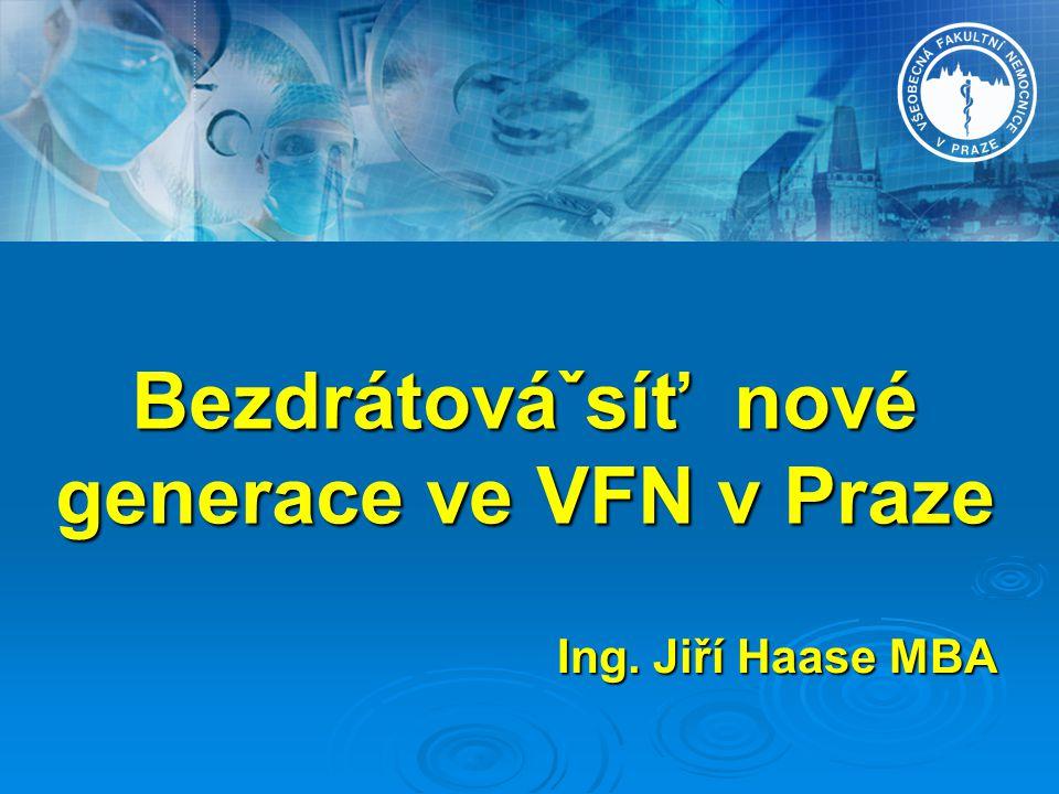 Bezdrátováˇsíť nové generace ve VFN v Praze Ing. Jiří Haase MBA