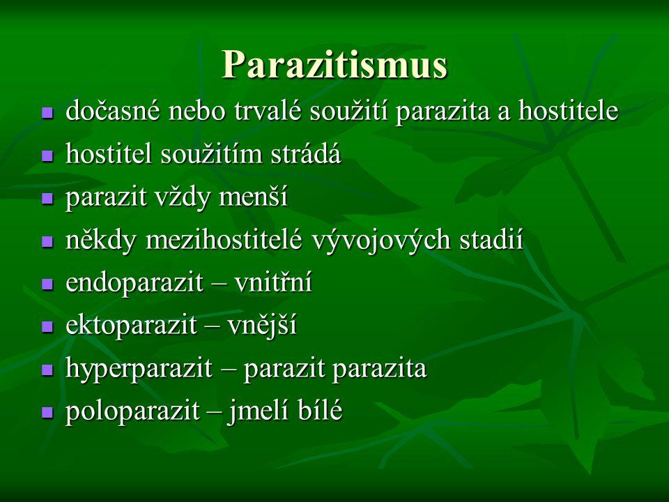 Parazitismus dočasné nebo trvalé soužití parazita a hostitele dočasné nebo trvalé soužití parazita a hostitele hostitel soužitím strádá hostitel souži