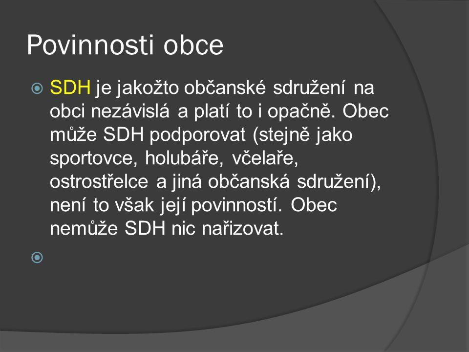 Povinnosti obce  SDH je jakožto občanské sdružení na obci nezávislá a platí to i opačně.