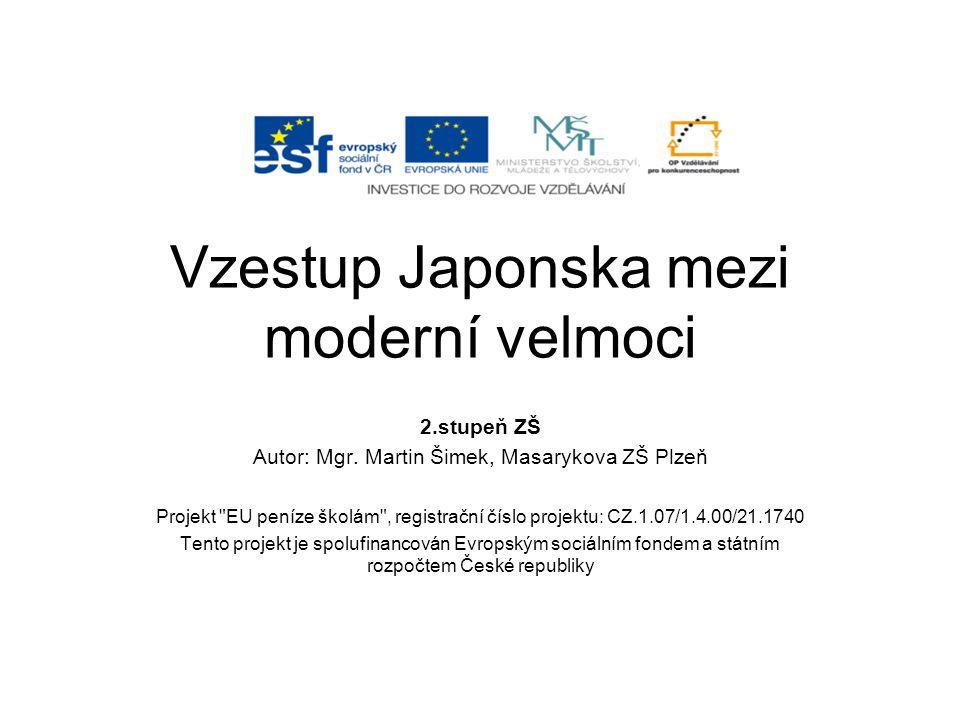 Vzestup Japonska mezi moderní velmoci 2.stupeň ZŠ Autor: Mgr. Martin Šimek, Masarykova ZŠ Plzeň Projekt
