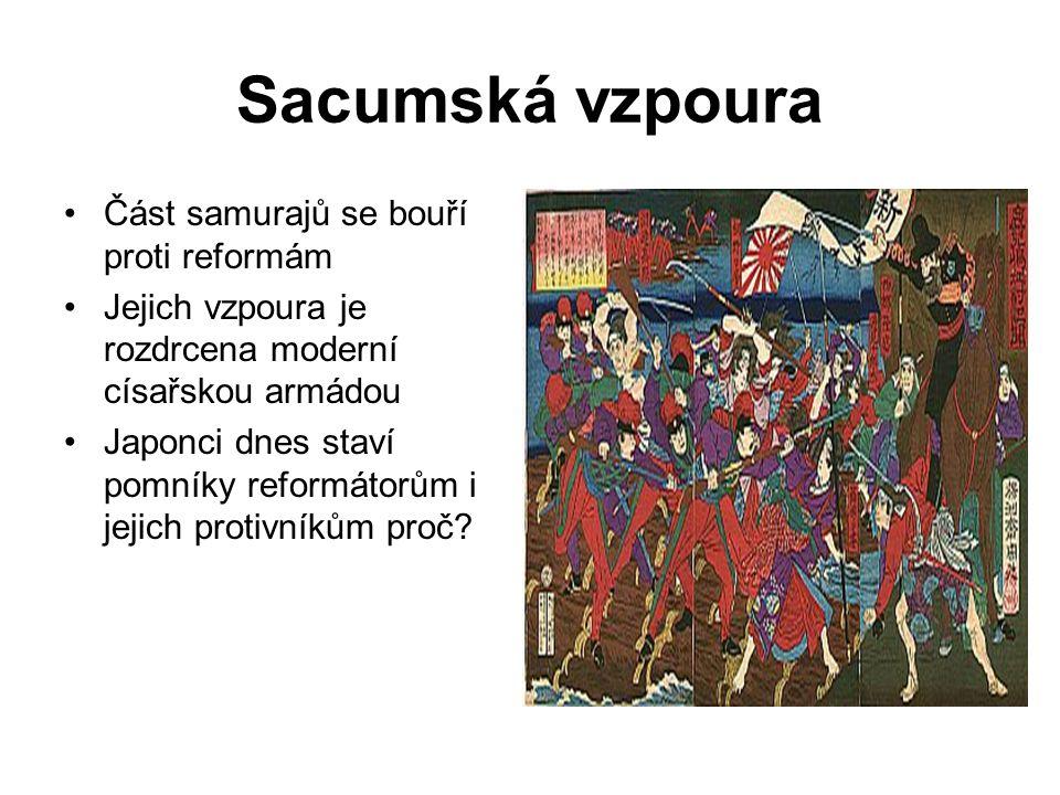 Sacumská vzpoura Část samurajů se bouří proti reformám Jejich vzpoura je rozdrcena moderní císařskou armádou Japonci dnes staví pomníky reformátorům i