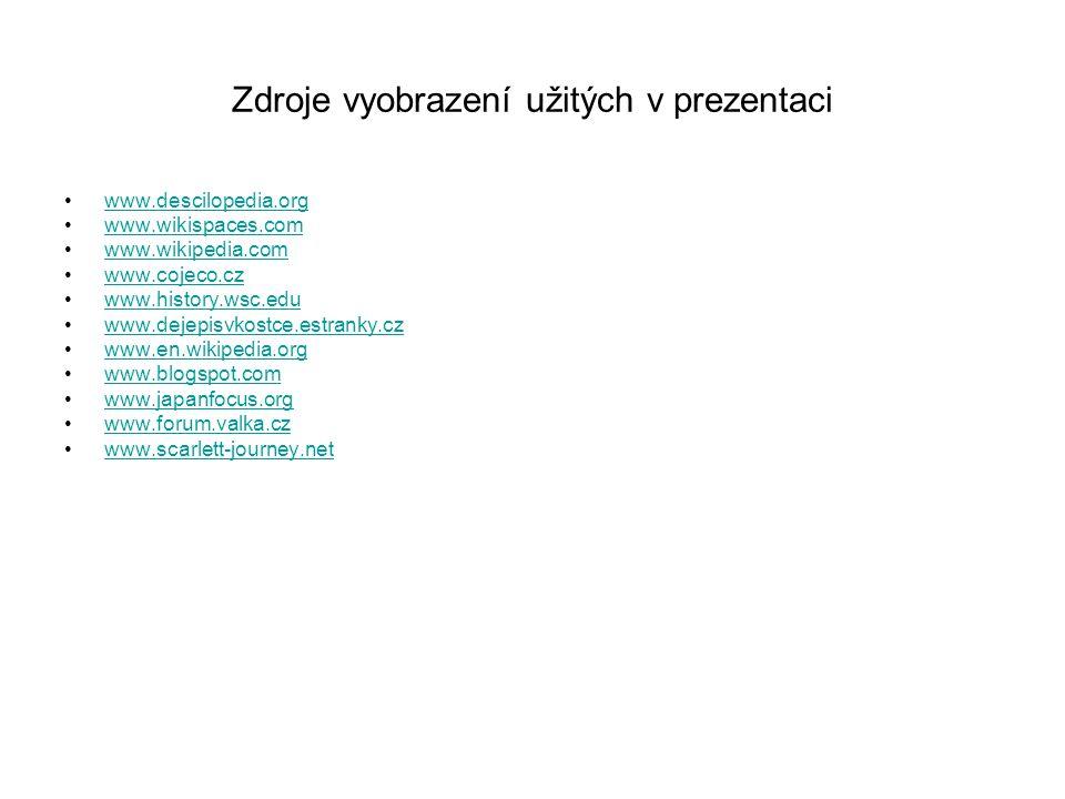 Zdroje vyobrazení užitých v prezentaci www.descilopedia.org www.wikispaces.com www.wikipedia.com www.cojeco.cz www.history.wsc.edu www.dejepisvkostce.