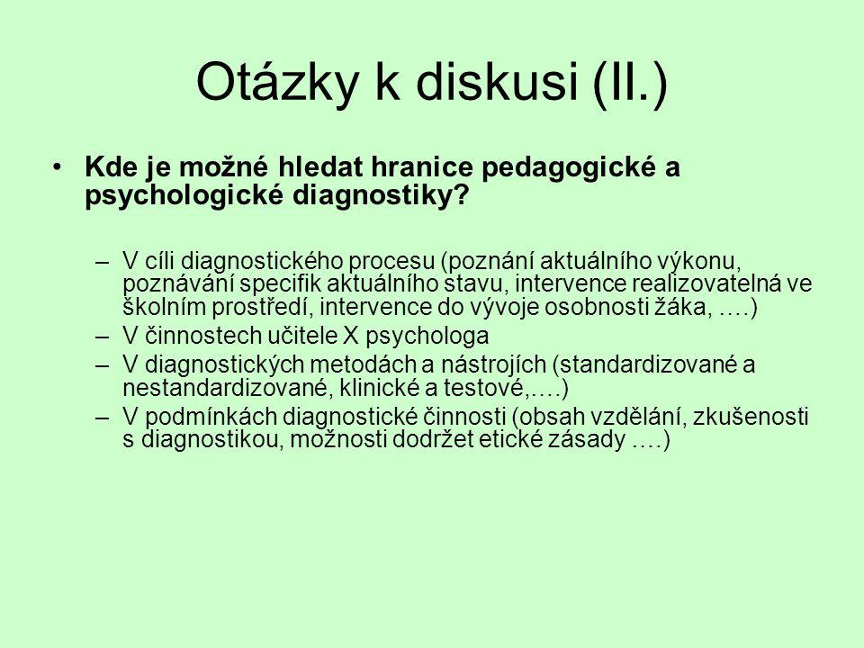 Otázky k diskusi (II.) Kde je možné hledat hranice pedagogické a psychologické diagnostiky? –V cíli diagnostického procesu (poznání aktuálního výkonu,