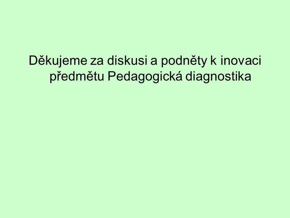 Děkujeme za diskusi a podněty k inovaci předmětu Pedagogická diagnostika