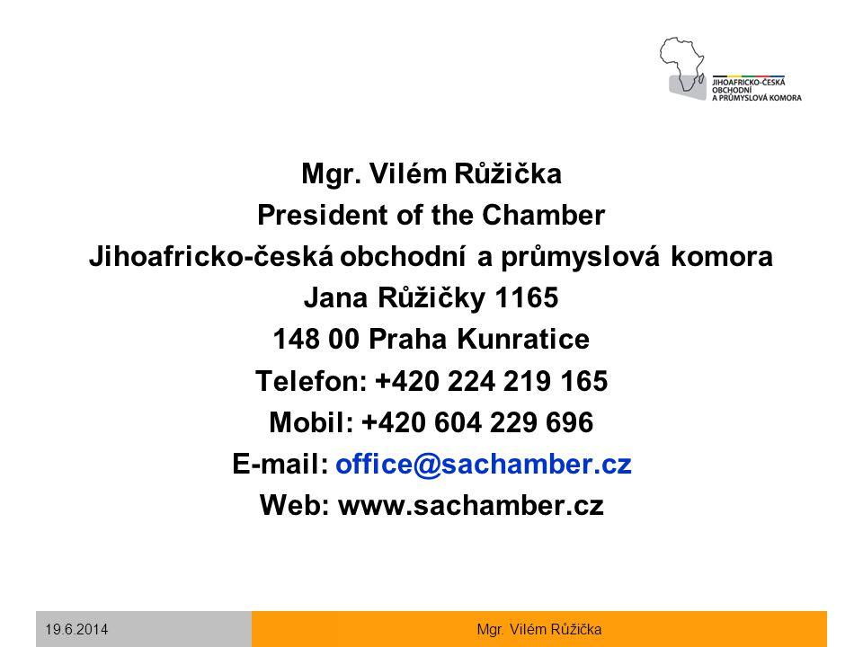 19.6.2014Mgr. Vilém Růžička President of the Chamber Jihoafricko-česká obchodní a průmyslová komora Jana Růžičky 1165 148 00 Praha Kunratice Telefon: