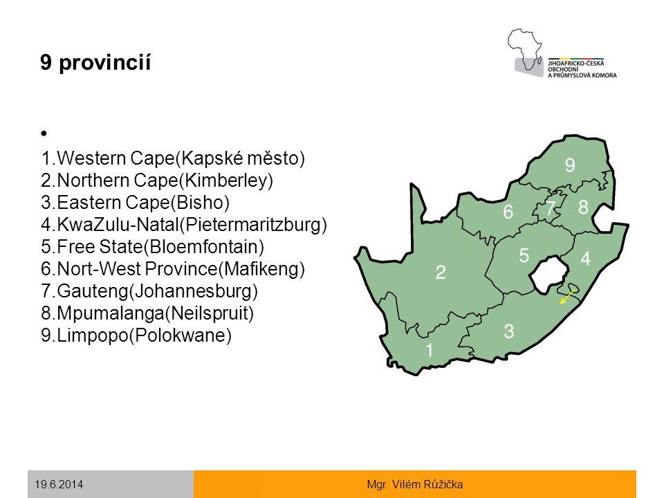 19.6.2014Mgr. Vilém Růžička 9 provincií 1.Western Cape(Kapské město) 2.Northern Cape(Kimberley) 3.Eastern Cape(Bisho) 4.KwaZulu-Natal(Pietermaritzburg