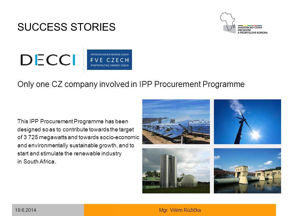 19.6.2014Mgr. Vilém Růžička SUCCESS STORIES Only one CZ company involved in IPP Procurement Programme This IPP Procurement Programme has been designed