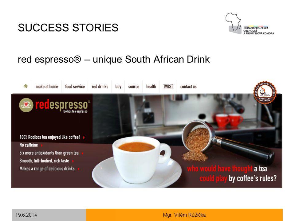 19.6.2014Mgr. Vilém Růžička SUCCESS STORIES red espresso® – unique South African Drink