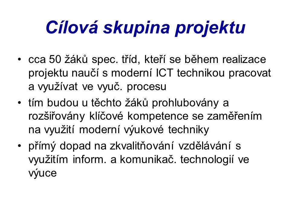 Cílová skupina projektu cca 50 žáků spec. tříd, kteří se během realizace projektu naučí s moderní ICT technikou pracovat a využívat ve vyuč. procesu t