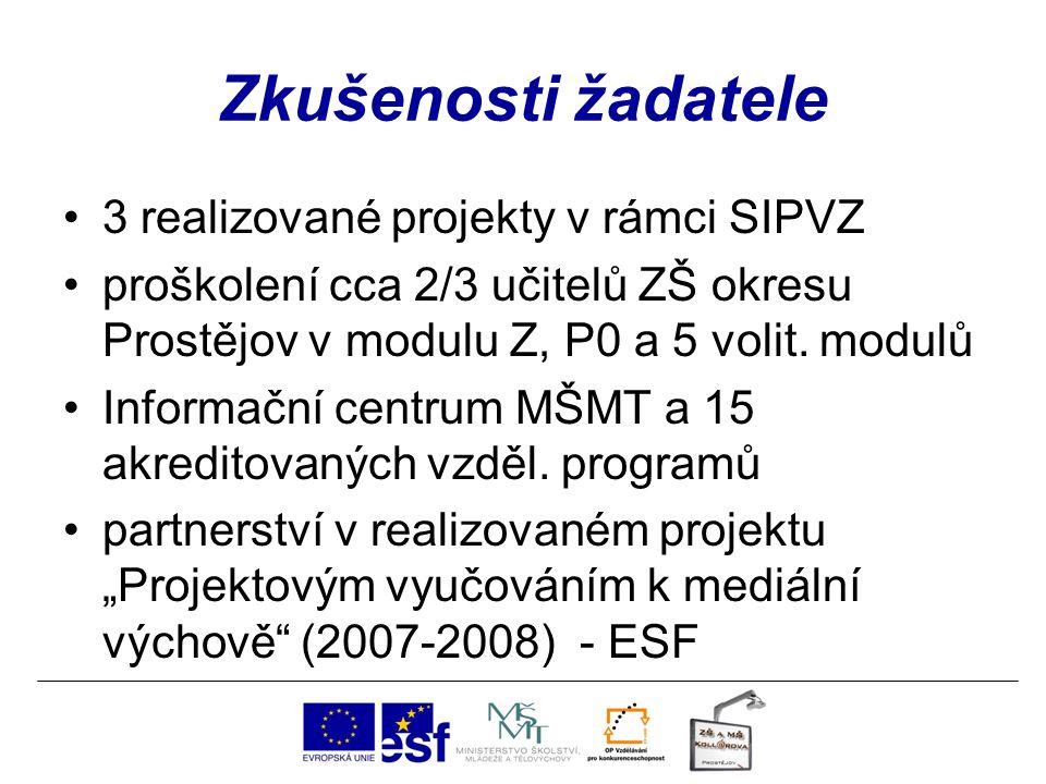 Zkušenosti žadatele 3 realizované projekty v rámci SIPVZ proškolení cca 2/3 učitelů ZŠ okresu Prostějov v modulu Z, P0 a 5 volit. modulů Informační ce