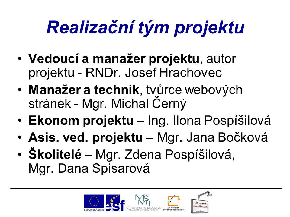 Realizační tým projektu Vedoucí a manažer projektu, autor projektu - RNDr. Josef Hrachovec Manažer a technik, tvůrce webových stránek - Mgr. Michal Če