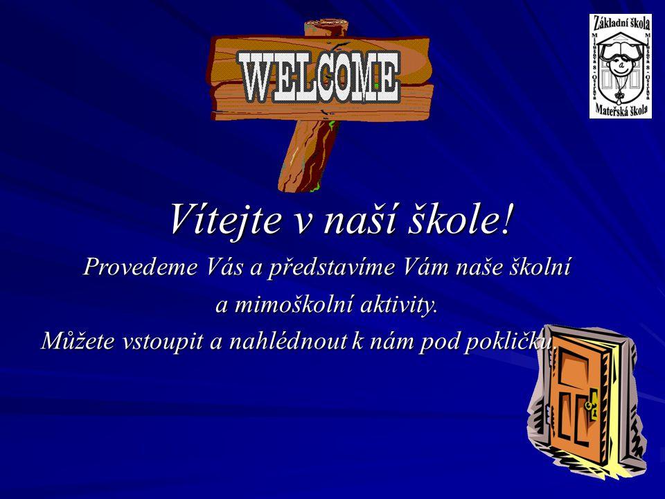 Vítejte v naší škole! Provedeme Vás a představíme Vám naše školní a mimoškolní aktivity. Můžete vstoupit a nahlédnout k nám pod pokličku.