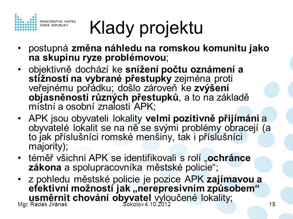 Mgr. Radek JiránekSokolov 4.10.201215 Klady projektu postupná změna náhledu na romskou komunitu jako na skupinu ryze problémovou; objektivně dochází k