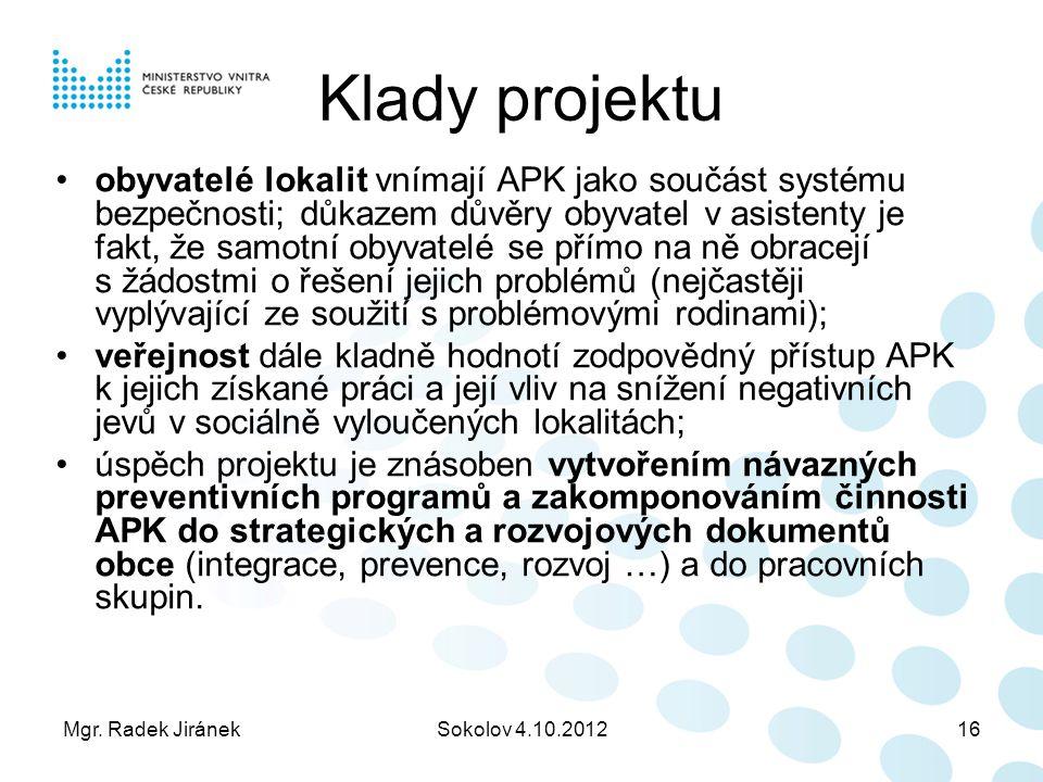 Mgr. Radek JiránekSokolov 4.10.201216 Klady projektu obyvatelé lokalit vnímají APK jako součást systému bezpečnosti; důkazem důvěry obyvatel v asisten