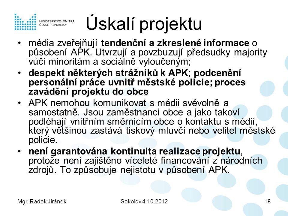 Mgr. Radek JiránekSokolov 4.10.201218 Úskalí projektu média zveřejňují tendenční a zkreslené informace o působení APK. Utvrzují a povzbuzují předsudky