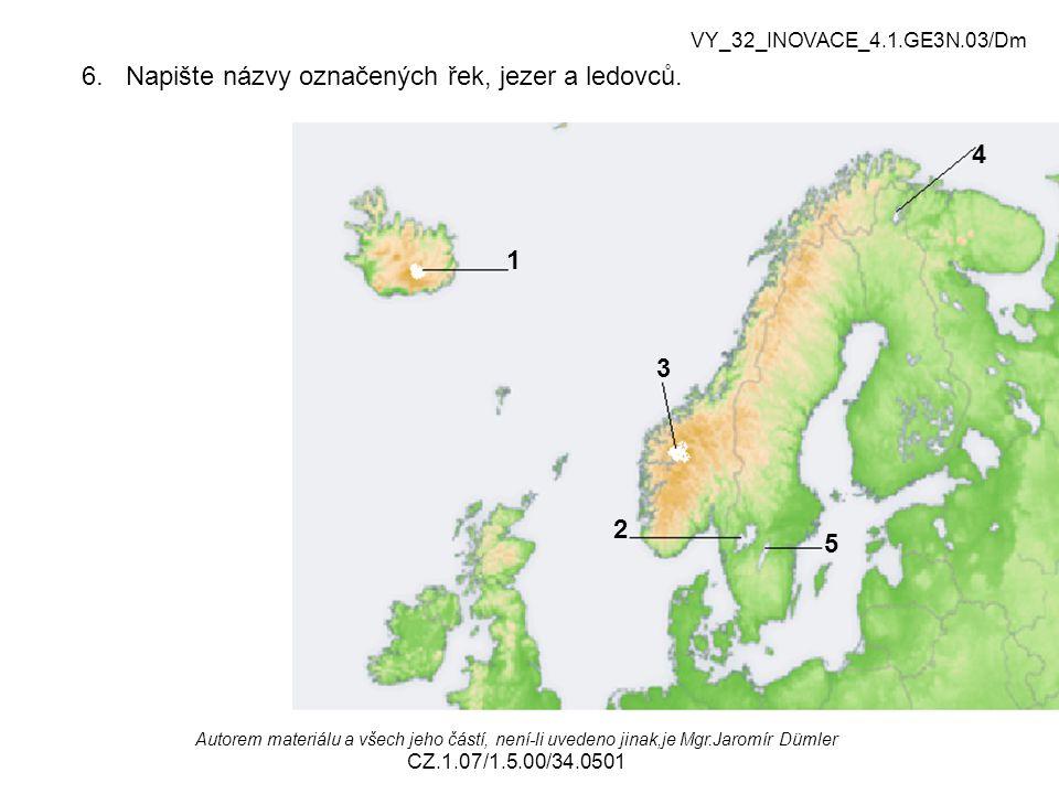 6. Napište názvy označených řek, jezer a ledovců. Autorem materiálu a všech jeho částí, není-li uvedeno jinak,je Mgr.Jaromír Dümler CZ.1.07/1.5.00/34.