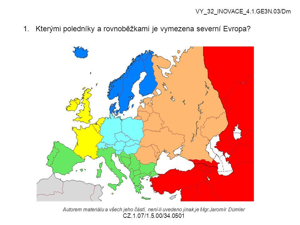 1. Kterými poledníky a rovnoběžkami je vymezena severní Evropa? Autorem materiálu a všech jeho částí, není-li uvedeno jinak,je Mgr.Jaromír Dümler CZ.1