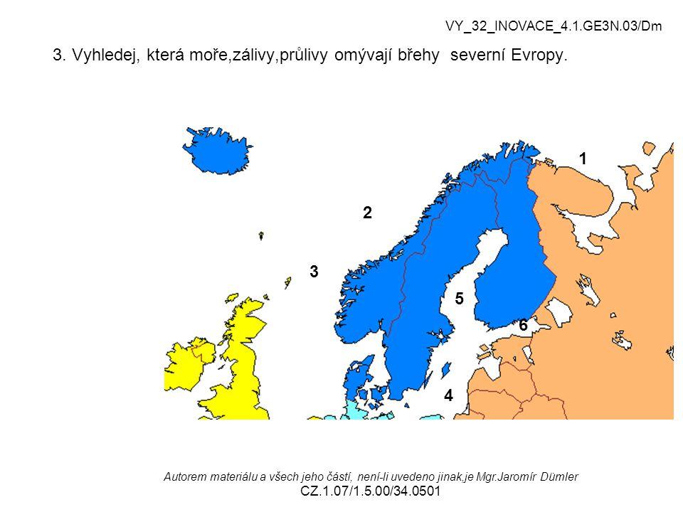 3. Vyhledej, která moře,zálivy,průlivy omývají břehy severní Evropy. Autorem materiálu a všech jeho částí, není-li uvedeno jinak,je Mgr.Jaromír Dümler