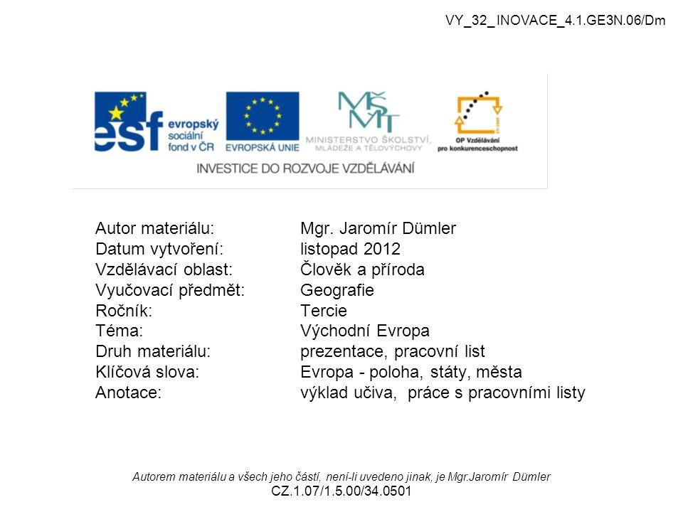 Východní Evropa přírodní poměry, státy,města Podle zadání v prezentaci plňte uvedené úkoly za použití atlasu strana 78-79 VY_32_ INOVACE_4.1.GE3N.06/Dm
