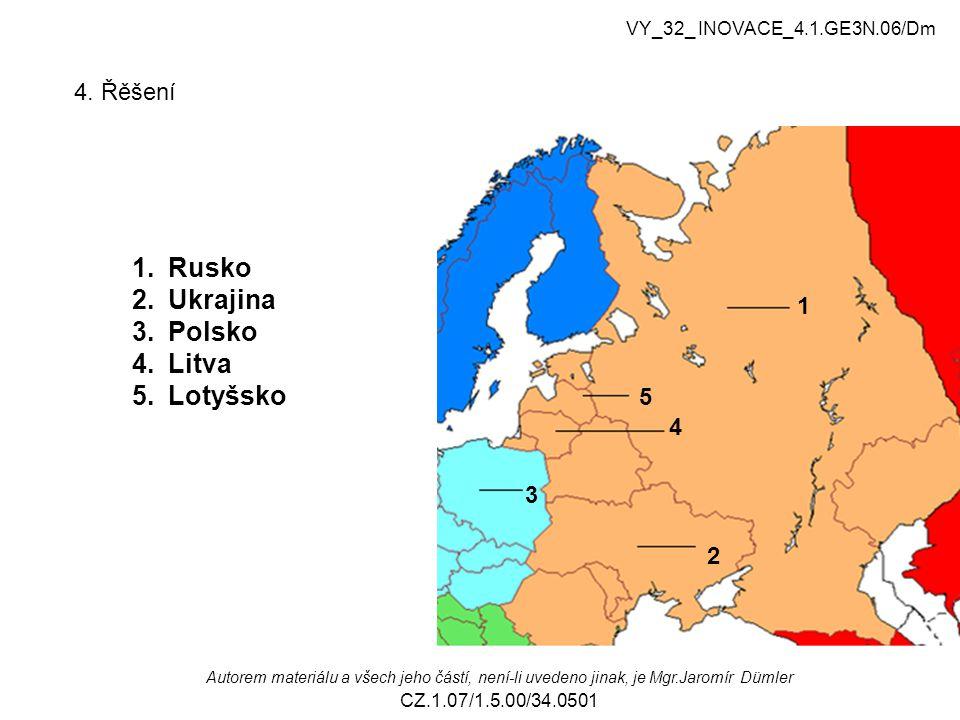 4. Řěšení 1 2 3 4 5 1.Rusko 2.Ukrajina 3.Polsko 4.Litva 5.Lotyšsko VY_32_ INOVACE_4.1.GE3N.06/Dm Autorem materiálu a všech jeho částí, není-li uvedeno