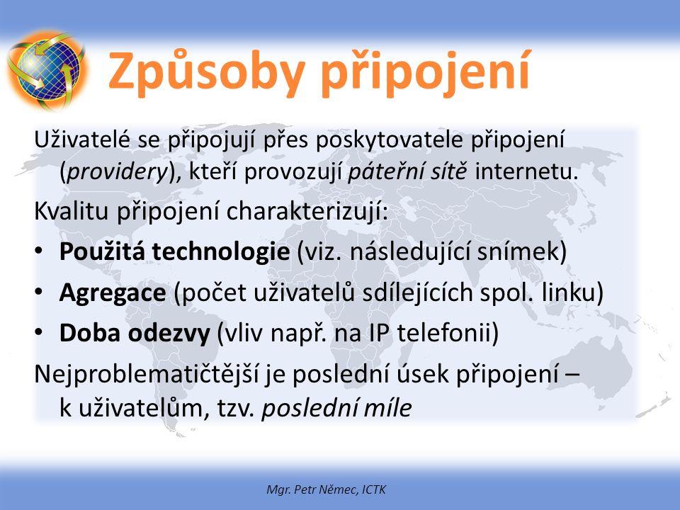 Mgr. Petr Němec, ICTK Způsoby připojení Uživatelé se připojují přes poskytovatele připojení (providery), kteří provozují páteřní sítě internetu. Kvali