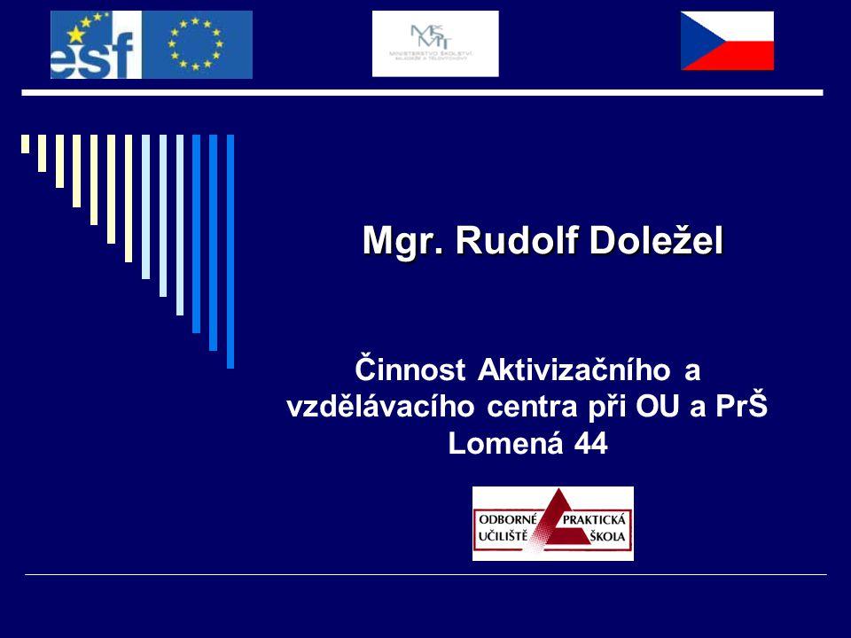 Mgr. Rudolf Doležel Činnost Aktivizačního a vzdělávacího centra při OU a PrŠ Lomená 44