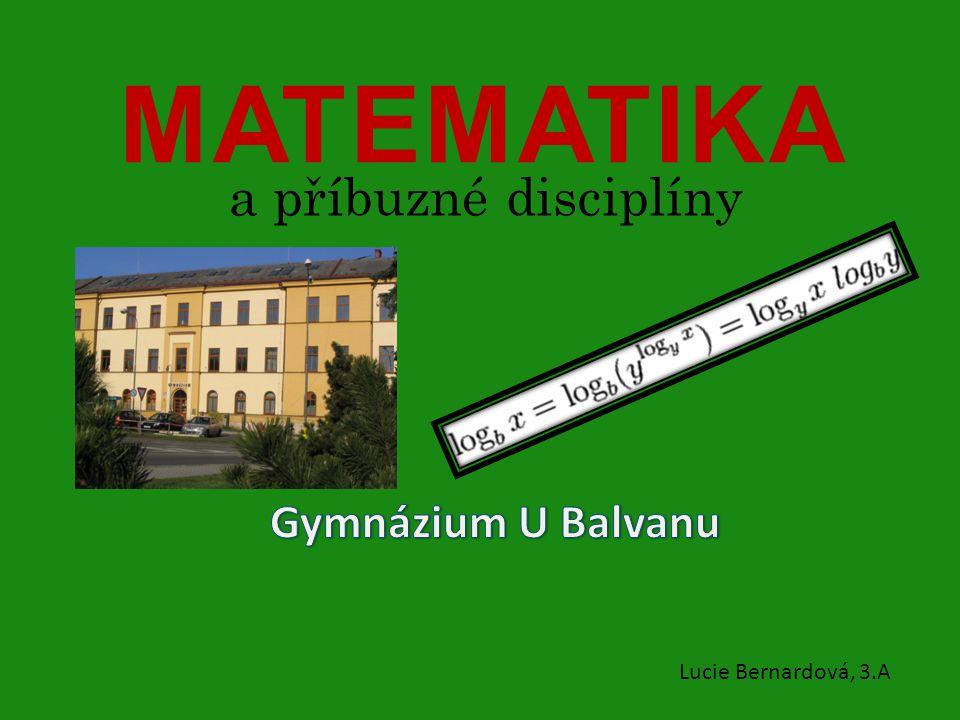 MATEMATIKA a příbuzné disciplíny Lucie Bernardová, 3.A